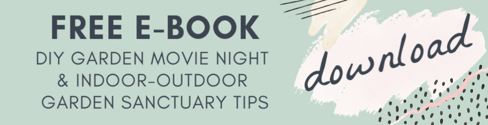 Free E-Book DIY Garden Movie Night & Garden Sanctuary Tips