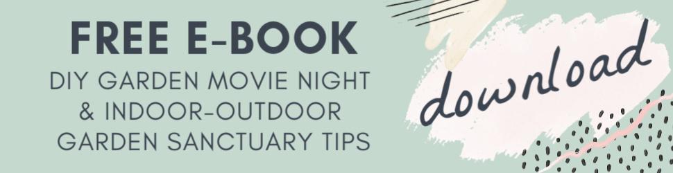 Free E-Book DIY Garden Movie Night & Garden Sanctuary Tips